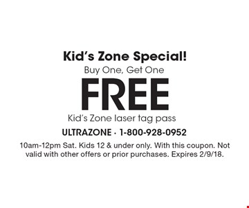 Kid's Zone Special! Buy One, Get One Free Kid's Zone laser tag pass. 10am-12pm Sat. Kids 12 & under only. With this coupon. Not valid with other offers or prior purchases. Expires 2/9/18.