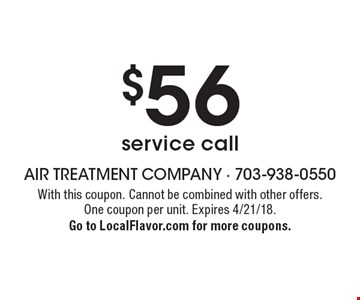 $56 service call. With this coupon. Cannot be combined with other offers. One coupon per unit. Expires 4/21/18. Go to LocalFlavor.com for more coupons.