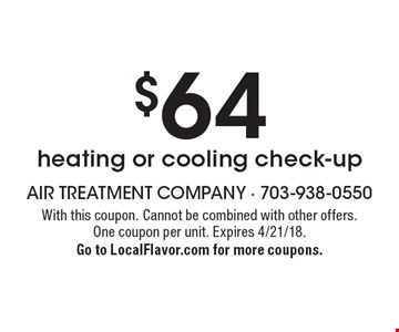 $64 heating or cooling check-up. With this coupon. Cannot be combined with other offers. One coupon per unit. Expires 4/21/18. Go to LocalFlavor.com for more coupons.