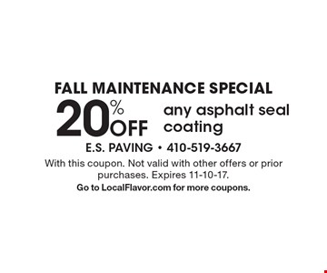 Fall Maintenance Special. 20% off any asphalt seal coating. With this coupon. Not valid with other offers or prior purchases. Expires 11-10-17. Go to LocalFlavor.com for more coupons.