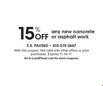 15% off any new concrete or asphalt work. With this coupon. Not valid with other offers or prior purchases. Expires 11-10-17. Go to LocalFlavor.com for more coupons.