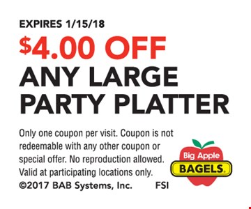 $4 off any large party platter. Only one coupon per visit. Coupon is not redeemable with any other coupon or special offer. No reproduction allowed. Valid at participating locations only. Expires 1-15-18.