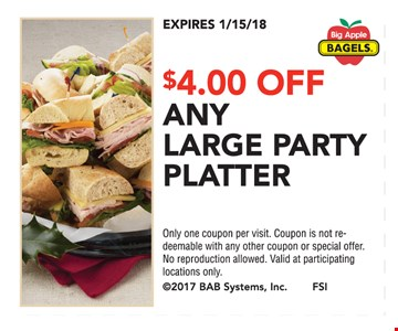$4 off any large party platter. Only one coupon per visit. Coupon is not redeemable with any other coupon or special offer. No reproduction allowed. Valid at participating locations only. Expires 1/15/18.