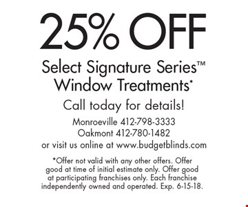 25% Off Select Signature Series Window Treatments*. Call today for details! *Offer not valid with any other offers. Offer good at time of initial estimate only. Offer good at participating franchises only. Each franchise independently owned and operated. Exp. 6-15-18.