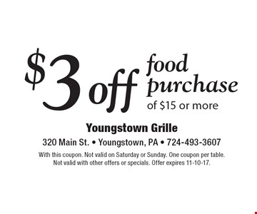 $3 off food purchase of $15 or more. With this coupon. Not valid on Saturday or Sunday. One coupon per table. Not valid with other offers or specials. Offer expires 11-10-17.