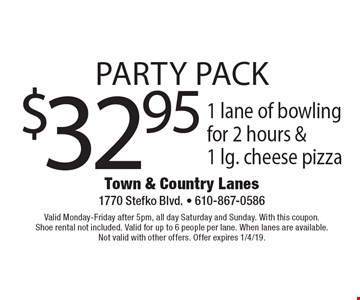 Party Pack. $32.95 1 lane of bowling for 2 hours &1 lg. cheese pizza. Valid Monday-Friday after 5pm, all day Saturday and Sunday. With this coupon. Shoe rental not included. Valid for up to 6 people per lane. When lanes are available. Not valid with other offers. Offer expires 1/4/19.