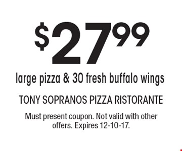$27.99 large pizza & 30 fresh buffalo wings. Must present coupon. Not valid with other offers. Expires 12-10-17.