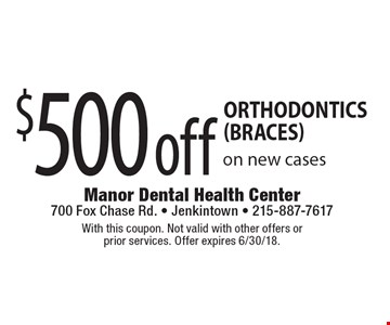 $500 off Orthodontics(braces) on new cases. With this coupon. Not valid with other offers or prior services. Offer expires 6/30/18.