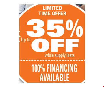 Limited time offer. Up to 35% off. While supplies last. 100% financing available.