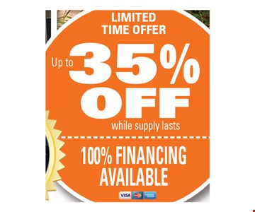 Limited time offer. Up to 35% off. While supplies last. 100% Financing Available. Exp. 11/10/17.