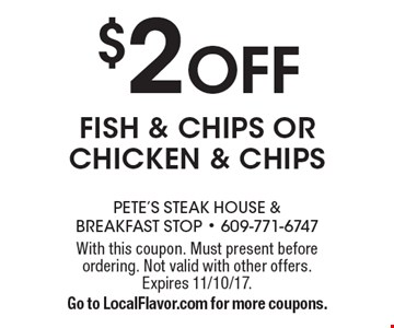 $2 Off fish & chips or chicken & chips. With this coupon. Must present before ordering. Not valid with other offers. Expires 11/10/17. Go to LocalFlavor.com for more coupons.