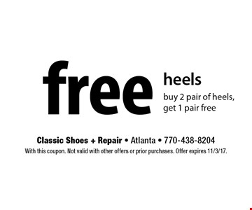 free heels buy 2 pair of heels, get 1 pair free. With this coupon. Not valid with other offers or prior purchases. Offer expires 11/3/17.