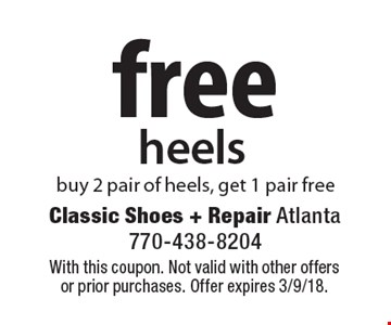 Free heels. Buy 2 pair of heels, get 1 pair free. With this coupon. Not valid with other offers or prior purchases. Offer expires 3/9/18.