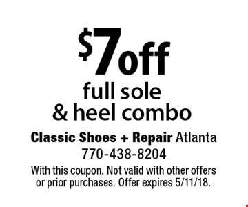 $7 off full sole & heel combo. With this coupon. Not valid with other offers or prior purchases. Offer expires 5/11/18.