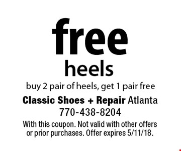 Free heels. Buy 2 pair of heels, get 1 pair free. With this coupon. Not valid with other offers or prior purchases. Offer expires 5/11/18.