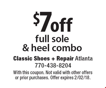 $7 off full sole & heel combo. With this coupon. Not valid with other offers or prior purchases. Offer expires 2/02/18.