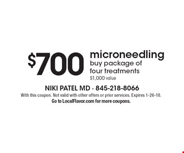 $700 microneedling buy package of four treatments$1,000 value . With this coupon. Not valid with other offers or prior services. Expires 1-26-18. Go to LocalFlavor.com for more coupons.