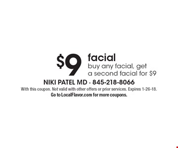 $9 facial buy any facial, get a second facial for $9. With this coupon. Not valid with other offers or prior services. Expires 1-26-18. Go to LocalFlavor.com for more coupons.