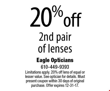20% off 2nd pair of lenses. Limitations apply. 20% off lens of equal or lesser value. See optician for details. Must present coupon within 30 days of original purchase. Offer expires 12-31-17.