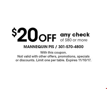 $20 Off any check of $80 or more. With this coupon. Not valid with other offers, promotions, specials or discounts. Limit one per table. Expires 11/10/17.