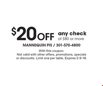 $20 Off any check of $80 or more. With this coupon. Not valid with other offers, promotions, specials or discounts. Limit one per table. Expires 2-9-18.