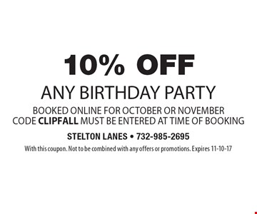 10% Off any birthday party booked online for October or November. Code CLIPFALL must be entered at time of booking. With this coupon. Not to be combined with any offers or promotions. Expires 11-10-17