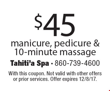 $45 manicure, pedicure & 10-minute massage. With this coupon. Not valid with other offers or prior services. Offer expires 12/8/17.