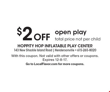 $2 Off open play total price not per child. With this coupon. Not valid with other offers or coupons. Expires 12-8-17. Go to LocalFlavor.com for more coupons.