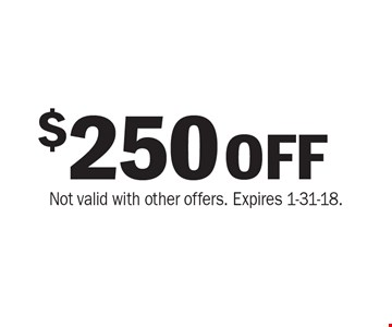 $250 OFF purchase. Not valid with other offers. Expires 1-31-18.