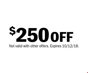 $250 off purchase. Not valid with other offers. Expires 10/12/18.