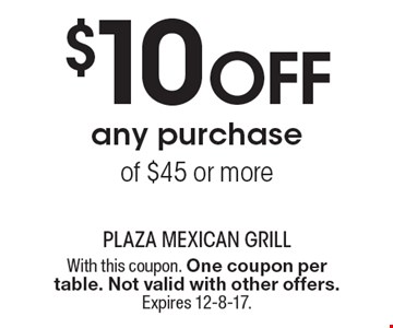$10 Off any purchase of $45 or more. With this coupon. One coupon per table. Not valid with other offers. Expires 12-8-17.