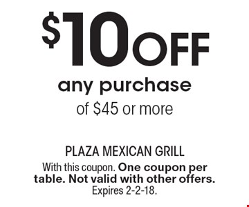 $10 Off any purchase of $45 or more. With this coupon. One coupon per table. Not valid with other offers. Expires 2-2-18.