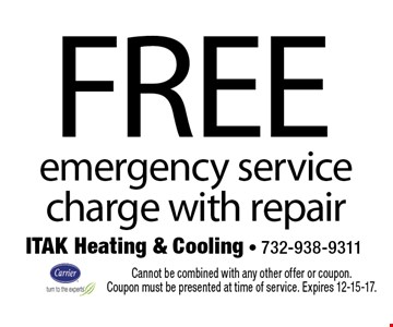 Free emergency service charge with repair. Cannot be combined with any other offer or coupon. Coupon must be presented at time of service. Expires 12-15-17.