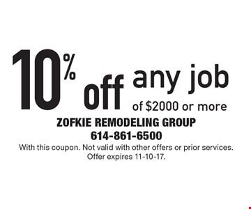 10% off any job of $2000 or more. With this coupon. Not valid with other offers or prior services. Offer expires 11-10-17.