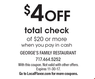 $4 OFF total check of $20 or more when you pay in cash. With this coupon. Not valid with other offers.Expires 11-30-17.Go to LocalFlavor.com for more coupons.