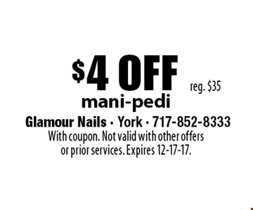 $4 off mani-pedi. Reg. $35. With coupon. Not valid with other offers or prior services. Expires 12-17-17.