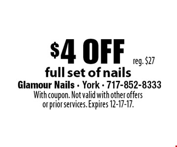 $4 off full set of nails. Reg. $27. With coupon. Not valid with other offers or prior services. Expires 12-17-17.