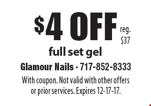 $4 off full set gel. Reg. $37. With coupon. Not valid with other offers or prior services. Expires 12-17-17.