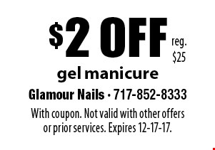 $2 off gel manicure. Reg. $25. With coupon. Not valid with other offers or prior services. Expires 12-17-17.