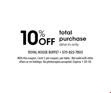 10% OFF total purchase. Dine in only. With this coupon. Limit 1 per coupon, per table.Not valid with other offers or on holidays. No photocopies accepted. Expires 1-26-18.