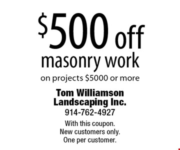 $500 off masonry work on projects $5000 or more. With this coupon. New customers only. One per customer.