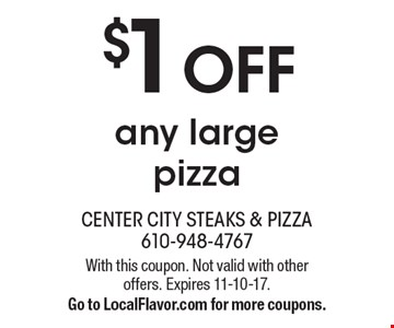 $1 OFF any large pizza . With this coupon. Not valid with other offers. Expires 11-10-17. Go to LocalFlavor.com for more coupons.