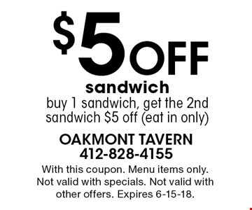 $5 off sandwich buy 1 sandwich, get the 2nd sandwich $5 off (eat in only). With this coupon. Menu items only. Not valid with specials. Not valid with other offers. Expires 6-15-18.