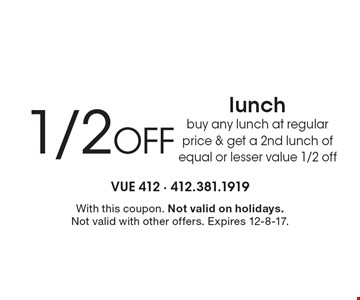 1/2 off lunch. Buy any lunch at regular price & get a 2nd lunch of equal or lesser value 1/2 off. With this coupon. Not valid on holidays. Not valid with other offers. Expires 12-8-17.