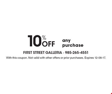 10% Off any purchase. With this coupon. Not valid with other offers or prior purchases. Expires 12-08-17.