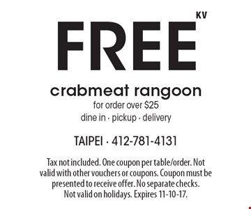 Free crabmeat rangoon for order over $25 dine in - pickup - delivery. Tax not included. One coupon per table/order. Not valid with other vouchers or coupons. Coupon must be presented to receive offer. No separate checks. Not valid on holidays. Expires 11-10-17.