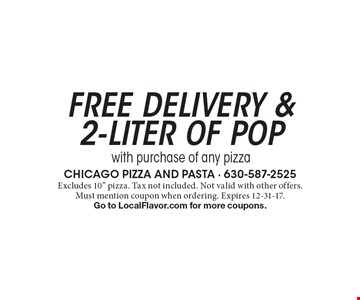 Free delivery & 2-liter of pop with purchase of any pizza. Excludes 10