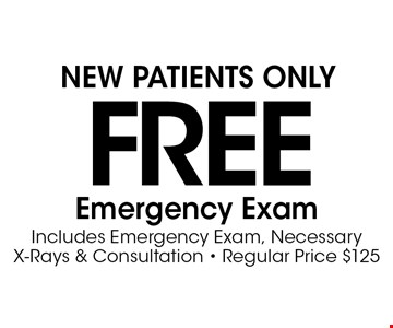 Free Emergency Exam. Includes Emergency Exam, Necessary X-Rays & Consultation. Regular Price $125. New Patients Only.