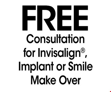 Free Consultation for Invisalign, Implant or Smile Make Over.