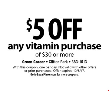$5 off any vitamin purchase of $30 or more. With this coupon, one per day. Not valid with other offers or prior purchases. Offer expires 12/8/17. Go to LocalFlavor.com for more coupons.